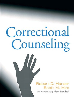 Correctional Counseling By Hanser, Robert D./ Mire, Scott M., Ph.D./ Braddock, Alton (CON)